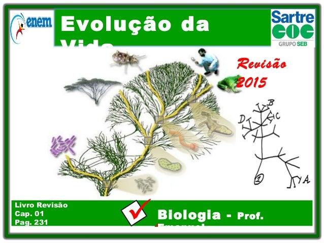 Evolução da Vida .Biologia - Prof. Emanuel Livro Revisão Cap. 01 Pag. 231 Revisão 2015