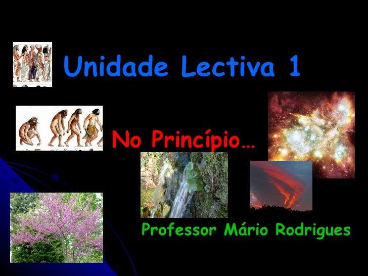 Unidade Lectiva 1 No Princípio… Professor Mário Rodrigues