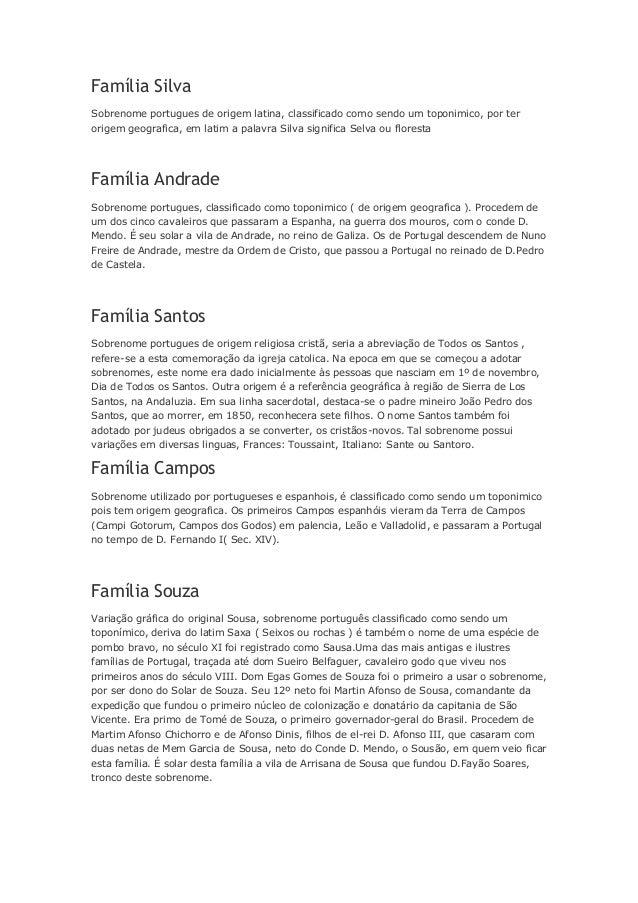 Família Silva  Sobrenome portugues de origem latina, classificado como sendo um toponimico, por ter  origem geografica, em...