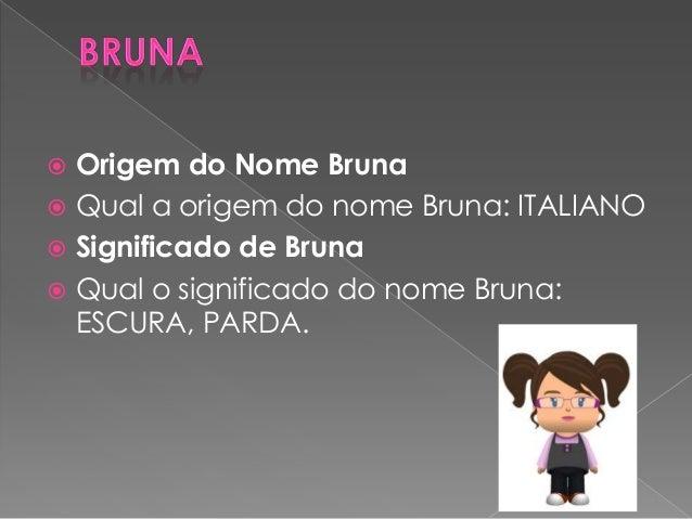 Origem do Nome Bruna  Qual a origem do nome Bruna: ITALIANO  Significado de Bruna  Qual o significado do nome Bruna: ...