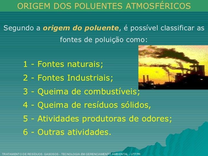 Segundo a  origem do poluente , é possível classificar as fontes de poluição como: 1 - Fontes naturais; 2 - Fontes Industr...
