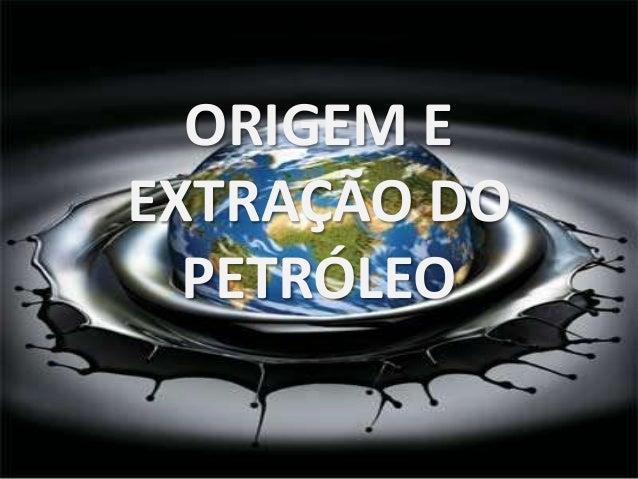 ORIGEM E EXTRAÇÃO DO PETRÓLEO
