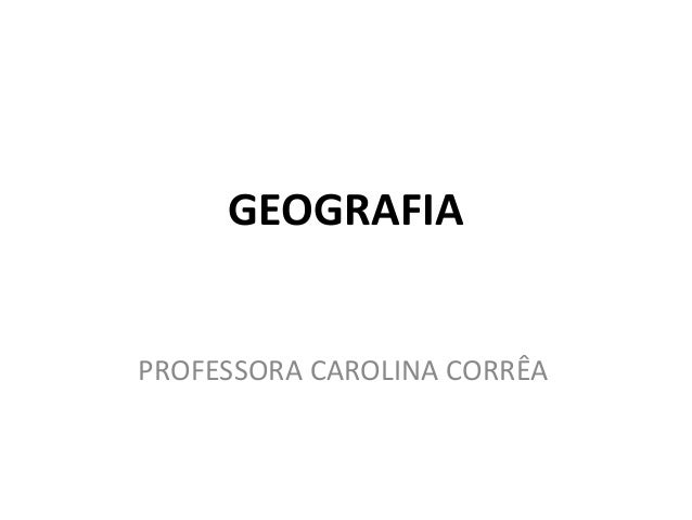 GEOGRAFIA PROFESSORA CAROLINA CORRÊA