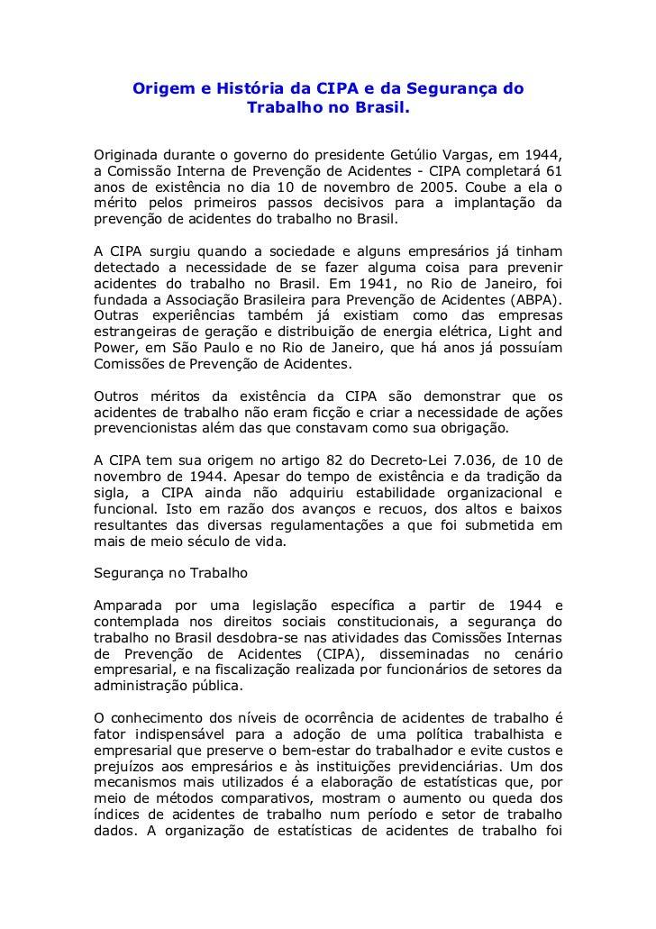 Origem e História da CIPA e da Segurança do                 Trabalho no Brasil.Originada durante o governo do presidente G...