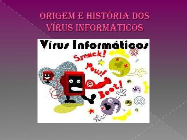 Origem e História dos vírus Informáticos<br />