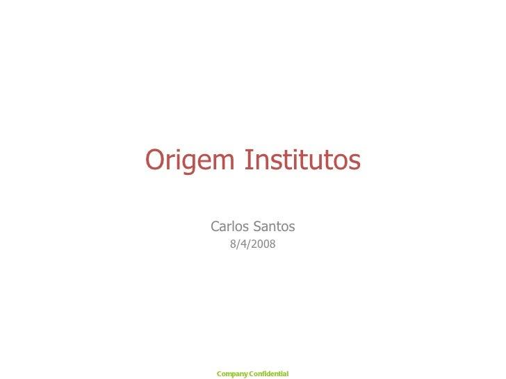 Origem Institutos Carlos Santos 8/4/2008