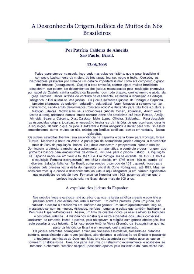 A Desconhecida Origem Judáica de Muitos de Nós Brasileiros Por Patrícia Caldeira de Almeida São Paulo, Brasil. 12.06.2003 ...