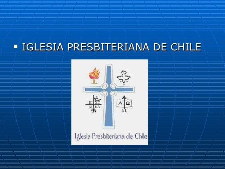 <ul><li>IGLESIA PRESBITERIANA DE CHILE </li></ul>