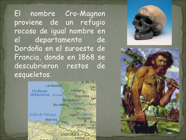 El nombre Cro-Magnon proviene de un refugio rocoso de igual nombre en el departamento de Dordoña en el suroeste de Francia...