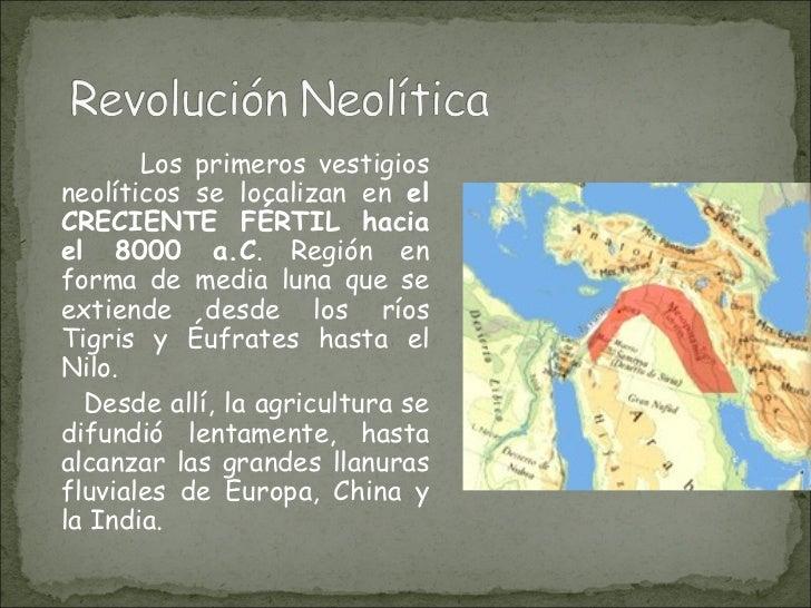<ul><li>Los primeros vestigios neolíticos se localizan en  el CRECIENTE FÉRTIL hacia el 8000 a.C . Región en forma de medi...