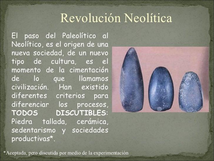 El paso del Paleolítico al Neolítico, es el origen de una nueva sociedad, de un nuevo tipo de cultura, es el momento de la...