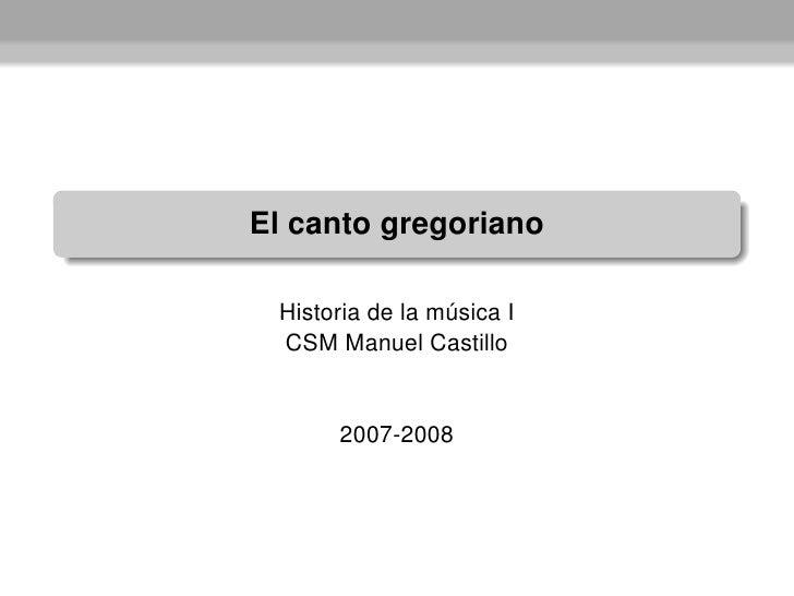 El canto gregoriano   Historia de la música I  CSM Manuel Castillo         2007-2008