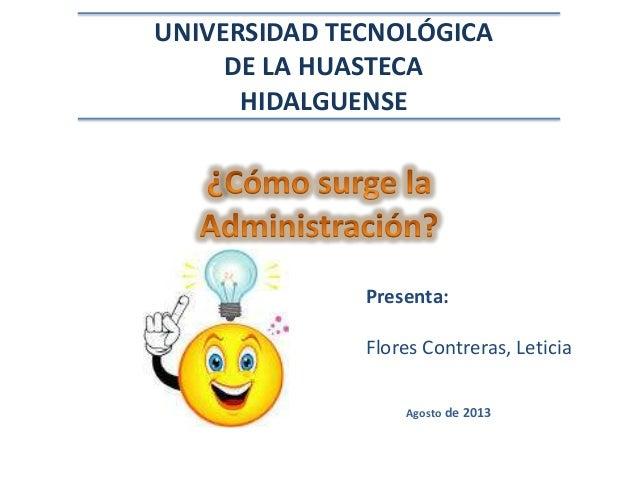 Agosto de 2013 UNIVERSIDAD TECNOLÓGICA DE LA HUASTECA HIDALGUENSE Presenta: Flores Contreras, Leticia