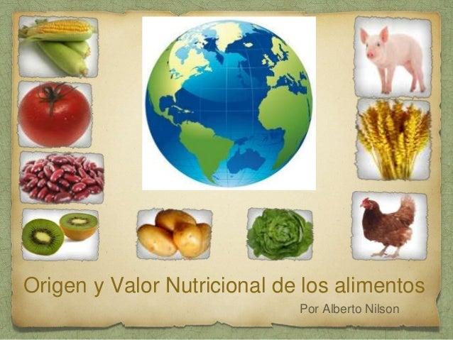 Origen y Valor Nutricional de los alimentos  Por Alberto Nilson