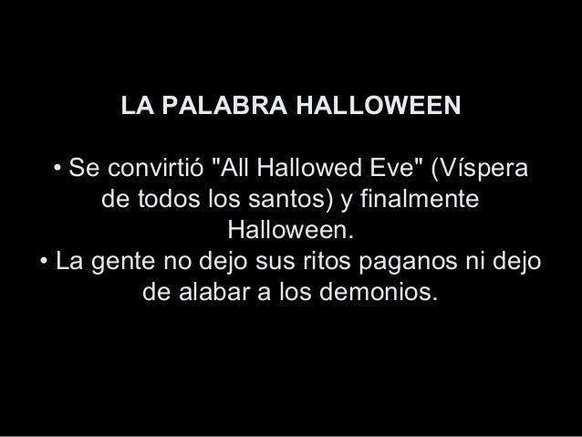 """LA PALABRA HALLOWEEN • Se convirtió """"All Hallowed Eve"""" (Víspera de todos los santos) y finalmente Halloween. • La gente no..."""