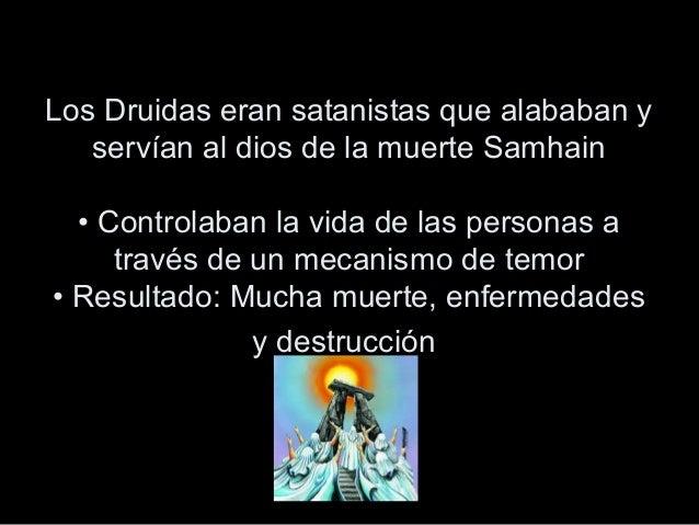 Los Druidas eran satanistas que alababan y servían al dios de la muerte Samhain • Controlaban la vida de las personas a tr...
