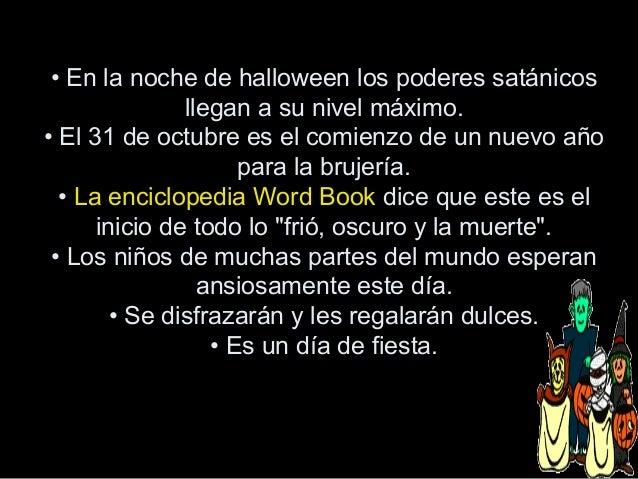 • En la noche de halloween los poderes satánicos llegan a su nivel máximo. • El 31 de octubre es el comienzo de un nuevo a...