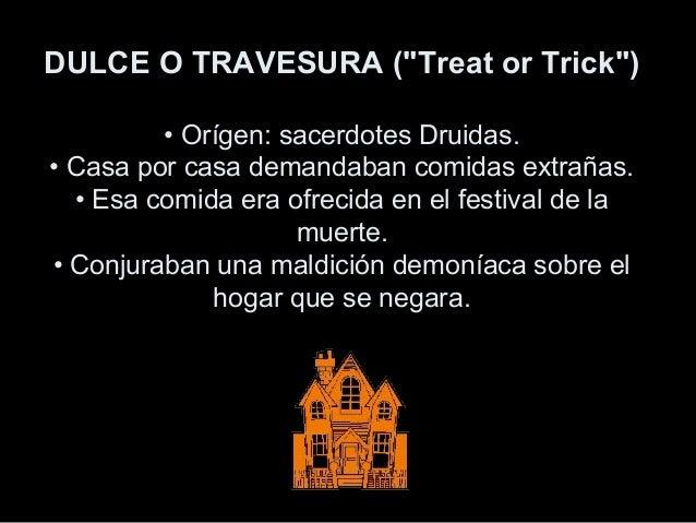 """DULCE O TRAVESURA (""""Treat or Trick"""") • Orígen: sacerdotes Druidas. • Casa por casa demandaban comidas extrañas. • Esa comi..."""
