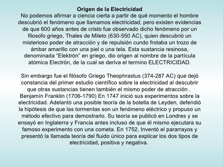 Origen de la Electricidad No podemos afirmar a ciencia cierta a partir de qué momento el hombre descubrió el fenómeno que ...