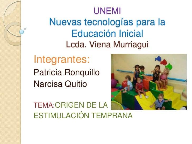 UNEMI    Nuevas tecnologías para la        Educación Inicial        Lcda. Viena MurriaguiIntegrantes:Patricia RonquilloNar...