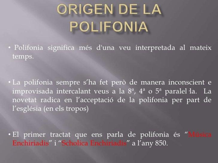 Origen de la polifonia<br /><ul><li> Polifonia significa més d'una veu interpretada al mateix temps.