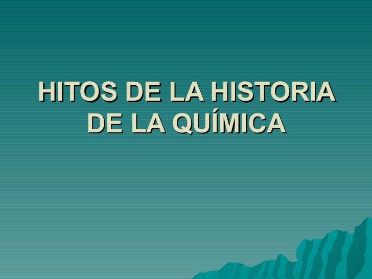 HITOS DE LA HISTORIA   DE LA QUÍMICA