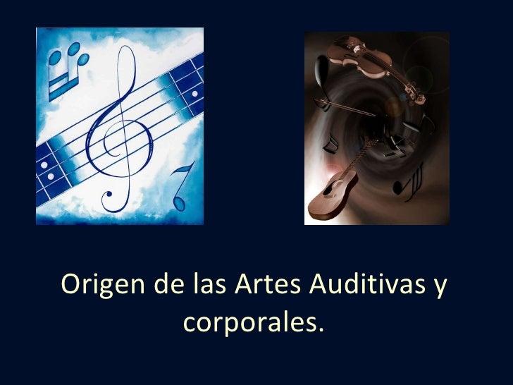 Origen de las Artes Auditivas y corporales.