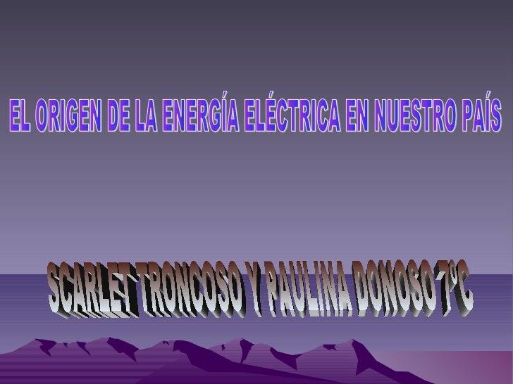 Índice• EL ORIGEN DE LA ENÉRGIA ELÉCTRICA DE  NUESTRO PAÍS•   ELECTRICIDAD DE ORIGEN TÉRMICO•   ELECTRICIDAD DE ORIGEN SOL...