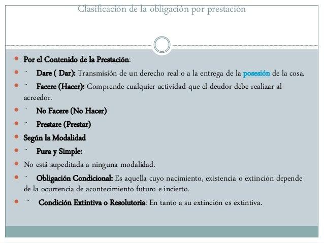 Clasificación de la obligación por prestación  Por el Contenido de la Prestación:  ¨ Dare ( Dar): Transmisión de un dere...