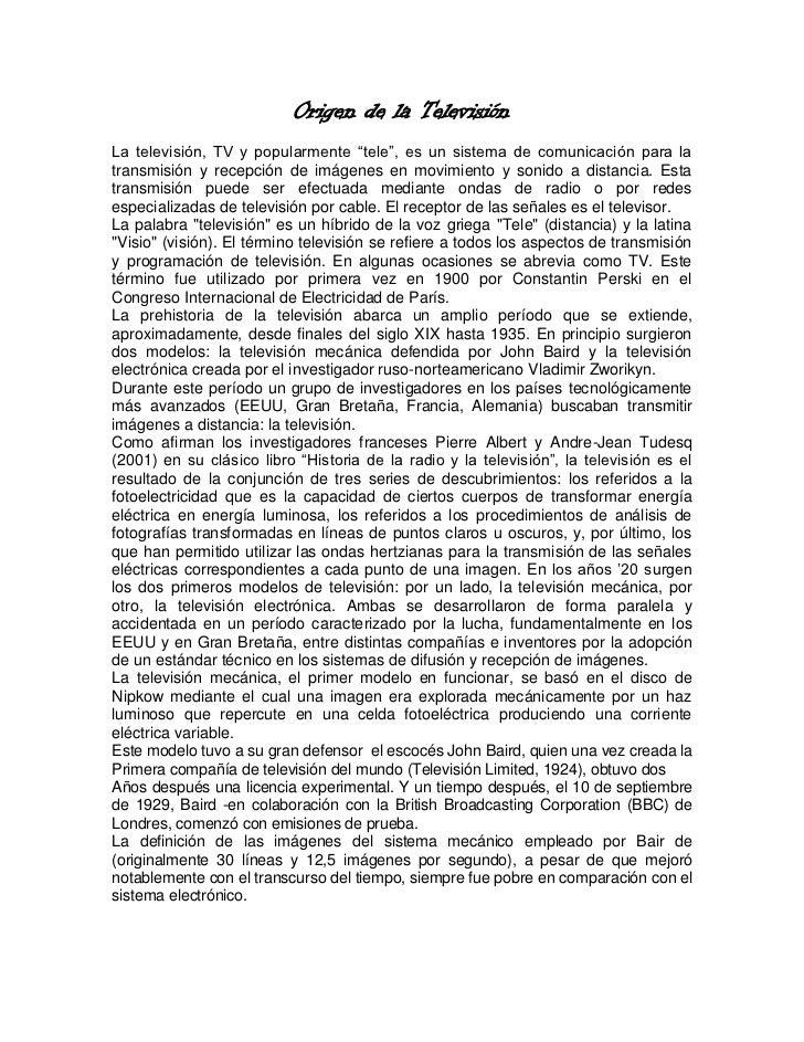 """Origen de la TelevisiónLa televisión, TV y popularmente """"tele"""", es un sistema de comunicación para latransmisión y recepci..."""