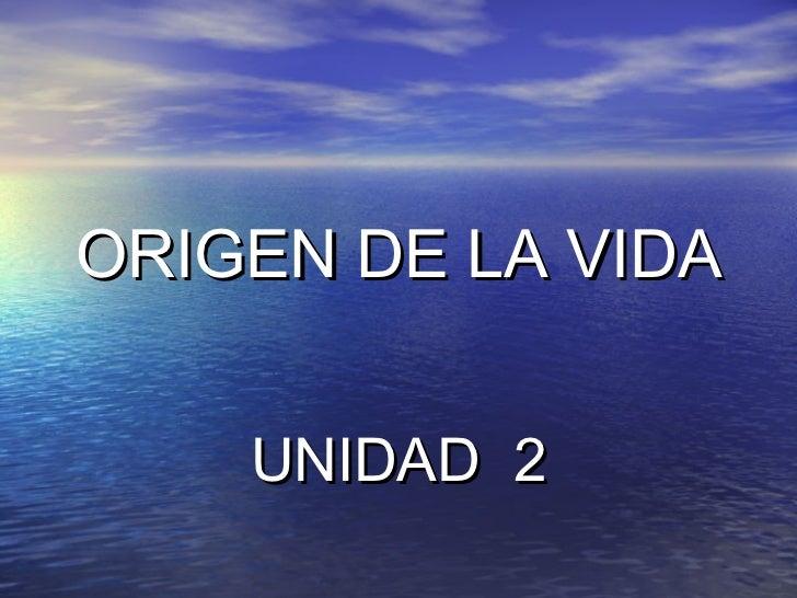 ORIGEN DE LA VIDA UNIDAD  2