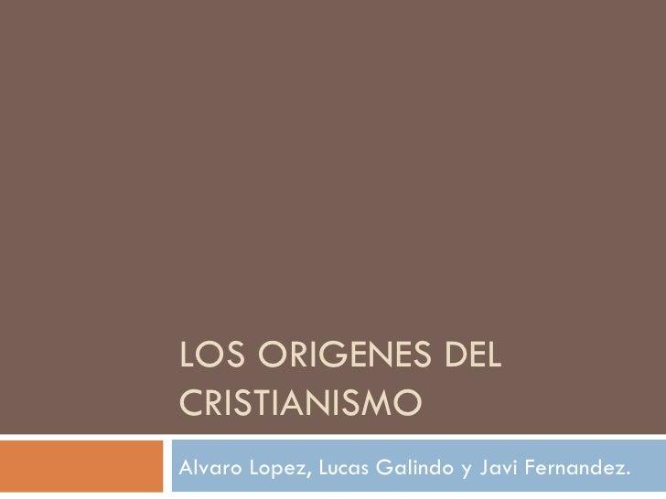 LOS ORIGENES DELCRISTIANISMOAlvaro Lopez, Lucas Galindo y Javi Fernandez.
