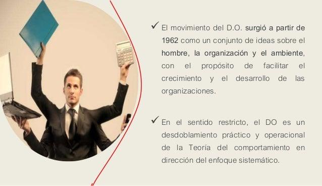El movimiento del D.O. surgió a partir de 1962 como un conjunto de ideas sobre el hombre, la organización y el ambiente, ...
