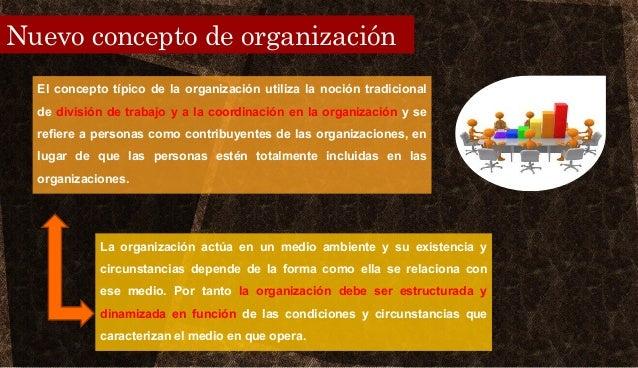 Nuevo concepto de organización El concepto típico de la organización utiliza la noción tradicional de división de trabajo ...