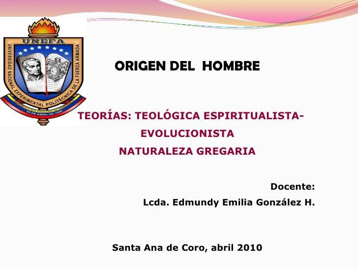 ORIGEN DEL HOMBRE   TEORÍAS: TEOLÓGICA ESPIRITUALISTA-           EVOLUCIONISTA       NATURALEZA GREGARIA                  ...