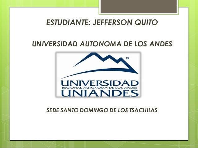 ESTUDIANTE: JEFFERSON QUITO UNIVERSIDAD AUTONOMA DE LOS ANDES SEDE SANTO DOMINGO DE LOS TSACHILAS
