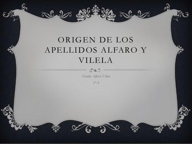 ORIGEN DE LOS APELLIDOS ALFARO Y VILELA Nicolás Alfaro Vilela 1°A