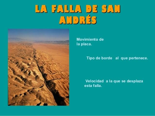 MOVIMIENTO DE LA PLACA DE           SAN ANDRÉS•   La Falla de San Andrés es un sistema de fallas•    activas que forman un...