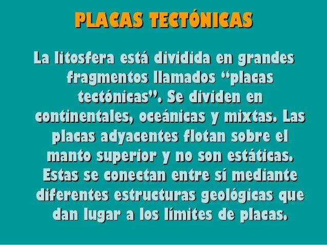 En los límites de placas se produce      la mayoría de la actividad  geológica del planeta. Como son   los terremotos, los...