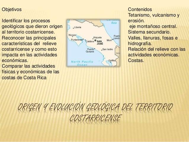 ORIGEN Y EVOLUCIÓN GEOLÓGICA DEL TERRITORIO COSTARRICENSE Objetivos Identificar los procesos geológicos que dieron origen ...