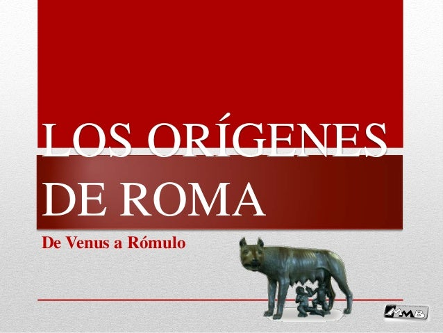 LOS ORÍGENES DE ROMA De Venus a Rómulo