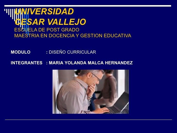 UNIVERSIDAD  CESAR VALLEJO ESCUELA DE POST GRADO MAESTRIA EN DOCENCIA Y GESTION EDUCATIVA MODULO :  DISEÑO CURRICULAR INTE...