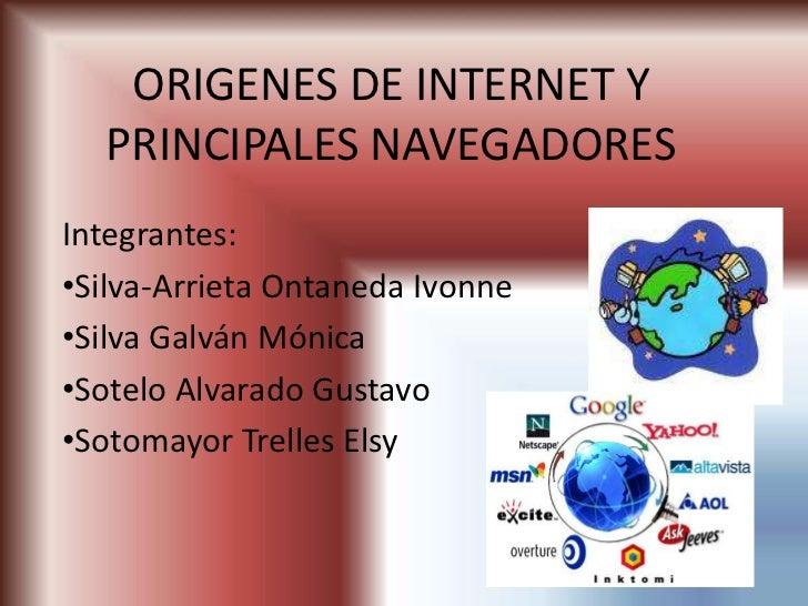 ORIGENES DE INTERNET Y PRINCIPALES NAVEGADORES<br />Integrantes:<br /><ul><li>Silva-Arrieta Ontaneda Ivonne
