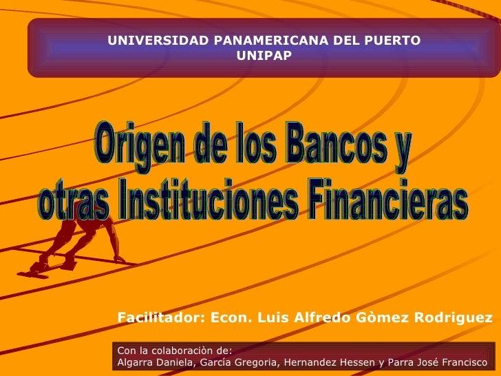 UNIVERSIDAD PANAMERICANA DEL PUERTO UNIPAP Con la colaboraciòn de: Algarra Daniela, García Gregoria, Hernandez Hessen y Pa...