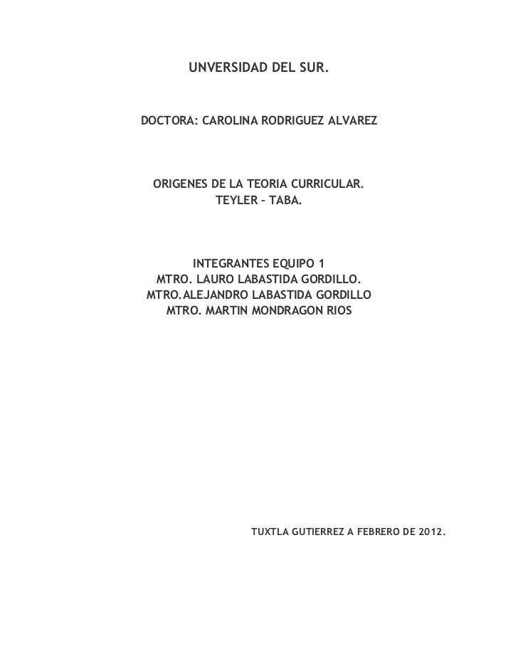UNVERSIDAD DEL SUR.DOCTORA: CAROLINA RODRIGUEZ ALVAREZ ORIGENES DE LA TEORIA CURRICULAR.           TEYLER – TABA.      INT...