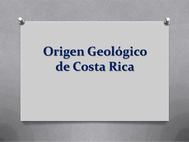 Origen Geológico de Costa Rica