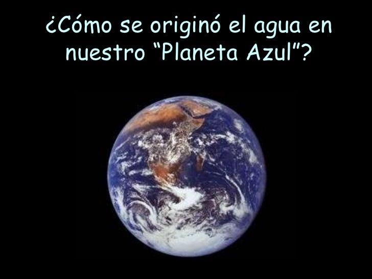 """¿Cómo se originó el agua en nuestro """"Planeta Azul""""?"""