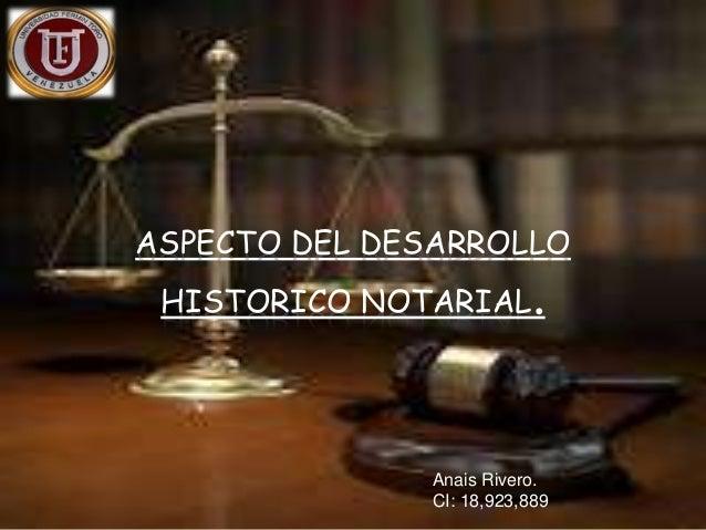 ASPECTO DEL DESARROLLO HISTORICO NOTARIAL. Anais Rivero. CI: 18,923,889