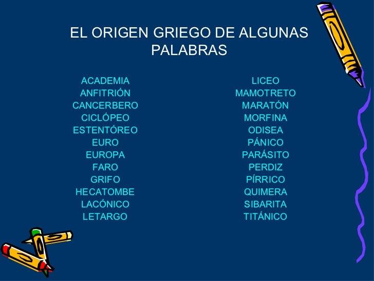 EL ORIGEN GRIEGO DE ALGUNAS PALABRAS <ul><li>ACADEMIA </li></ul><ul><li>ANFITRIÓN </li></ul><ul><li>CANCERBERO </li></ul><...
