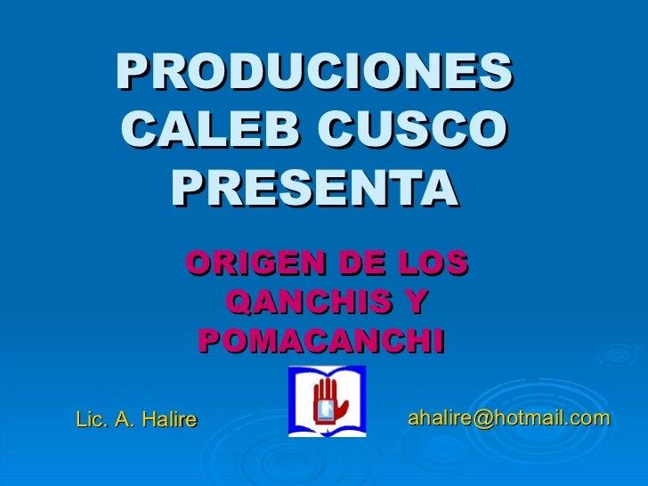 PRODUCIONES    CALEB CUSCO      PRESENTA            ORIGEN DE LOS              QANCHIS Y            POMACANCHILic. A. Hali...
